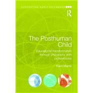 The Posthuman Child: Educational transformation through philosophy with picturebooks by Murris; Karin, 9781138858442