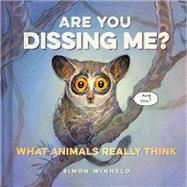 Are You Dissing Me?: What Animals Really Think by Winheld, Simon, 9781452138442