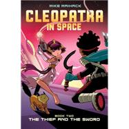 The Thief and the Sword (Cleopatra in Space #2) by Maihack, Mike, 9780545528443