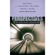 Perspectives on Your Child's Education Four Views by Jones, Timothy Paul; Eckel, Mark; Fischer, G. Tyler; Temple, Troy; Wilder, Michael S., 9780805448443
