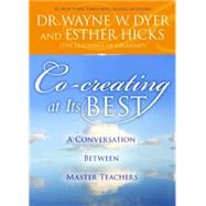 Co-creating at Its Best: A Conversation Between Master Teachers by Hicks, Esther; Dyer, Wayne W., 9781401948443