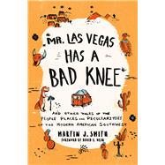 Mr. Las Vegas Has a Bad Knee by Smith, Martin J., 9781493028443
