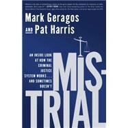 Mistrial: An Inside Look at How the Criminal Justice System Works...and Sometimes Doesn't by Geragos, Mark; Harris, Pat, 9781592408443