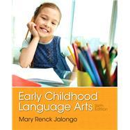 Early Childhood Language Arts by Jalongo, Mary Renck, 9780133358445