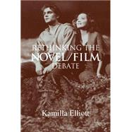 Rethinking the Novel/Film Debate by Kamilla Elliott, 9780521818445