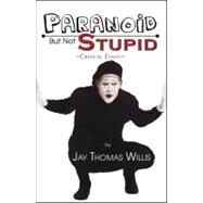 Paranoid but Not Stupid by Willis, Jay Thomas, 9780741458445