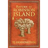 Return to Robinson Island by Hoisington, T. J., 9780975888445