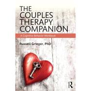 The Couples Therapy Companion: A Cognitive Behavior Workbook by Grieger; Russell, 9781138828445