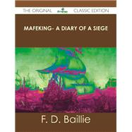 Mafeking: A Diary of a Siege by Baillie, F. D., 9781486488445