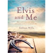 Elvis and Me by Wills, Gillian, 9781925048445