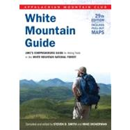 White Mountain Guide, 29th : AMC's Comprehensive Guide to Hiking Trails in the White Mountain National Forest by Smith, Steven D.; Dickerman, Mike, 9781934028445
