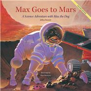 Max Goes to Mars: A Science Adventure With Max the Dog by Bennett, Jeffrey; Okamoto, Alan, 9781937548445