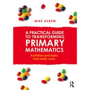 A Practical Guide to Transforming Primary Mathematics: Activities and tasks that really work by Askew; Mike, 9780415738446