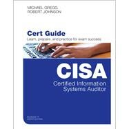 Certified Information Systems Auditor (CISA) Cert Guide by Gregg, Michael; Johnson, Robert, 9780789758446