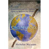 Circumference Eratosthenes and the Ancient Quest to Measure the Globe by Nicastro, Nicholas, 9781250068446