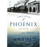 A Brief History of Phoenix by Talton, Jon, 9781467118446