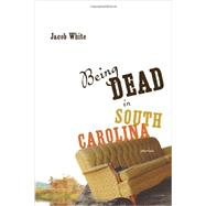 Being Dead in South Carolina: Stories by White, Jacob, 9781935248446