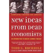 New Ideas from Dead Economists by Buchholz, Todd G.; Feldstein, Martin, 9780452288447