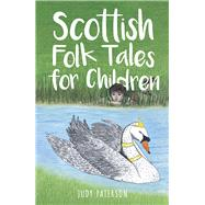 Scottish Folk Tales for Children by Paterson, Judy; Daly, Sally, 9780750968447