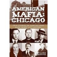 American Mafia: Chicago True Stories of Families Who Made Windy City History