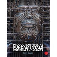 Production Pipeline Fundamentals for Film and Games by Dunlop,Renee, 9781138428447