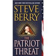 The Patriot Threat A Novel by Berry, Steve, 9781250058447