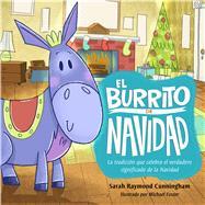 El burrito de Navidad Una tradici�n que celebra el verdadero significado de la Navidad by Raymond Cunningham, Sarah; Foster, Michael K., 9781433688447