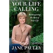 Your Life Calling: Reimagining the Rest of Your Life by Pauley, Jane, 9781594138447