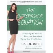 The Entrepreneur Equation: Evaluating the Realities, Risks, and Rewards of Having Your Own Business by Roth, Carol, 9781935618447