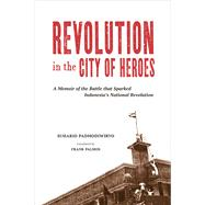 Revolution in the City of Heroes by Padmodiwiryo, Suhario; Palmos, Frank, 9789971698447