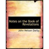 Notes on the Book of Revelations by Darby, John Nelson, 9780554558448