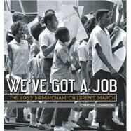 We've Got a Job: The 1963 Birmingham Children's March by Levinson, Cynthia, 9781561458448