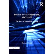 British Rock Modernism, 1967-1977: The Story of Music Hall in Rock by Faulk,Barry J., 9781138268449