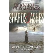 Shards & Ashes by Marr, Melissa; Armstrong, Kelley; Roth, Veronica; Garcia, Kami, 9780062098450