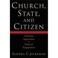 Church, State, and Citizen Christian Approaches to Political Engagement by Joireman, Sandra F., 9780195378450