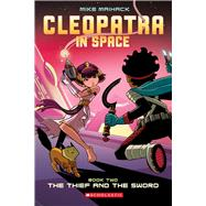 The Thief and the Sword (Cleopatra in Space #2) by Maihack, Mike, 9780545528450