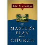 The Master's Plan for the Church by MacArthur, John, 9780802478450