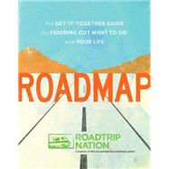 Roadmap by Roadtrip Nation; Gebhard, Nathan (CRT); McAllister, Brian (CRT); Marriner, Mike (CRT); Sacher, Jay (CON), 9781452128450