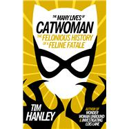The Many Lives of Catwoman by Hanley, Tim, 9781613738450