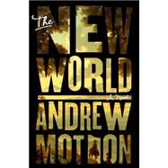 The New World by Motion, Andrew, 9780804138451