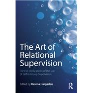 The Art of Relational Supervision: Clinical implications of the use of self in group supervision by HARGADEN; HELENA, 9781138838451