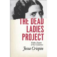 The Dead Ladies Project: Exiles, Expats, and Ex-countries by Crispin, Jessa, 9780226278452