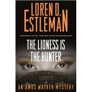 The Lioness Is the Hunter by Estleman, Loren D., 9780765388452