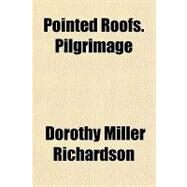 Pointed Roofs Pilgrimage by Richardson, Dorothy Miller, 9781153678452