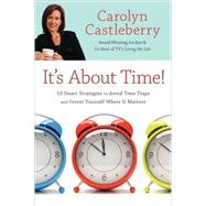 It's about Time! : 10 Smart Strategies to Avoid Time Traps and Invest Yourself Where It Matters by Castleberry, Carolyn, 9781416568452