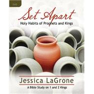 Set Apart: Holy Habits of Prophets and Kings: A Bible Study on 1 and 2 Kings by Lagrone, Jessica, 9781426778452