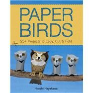 Paper Birds 25+ Projects to Copy, Cut, and Fold by Hayakawa, Hiroshi, 9781454708452