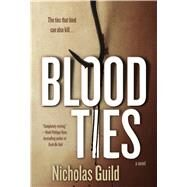Blood Ties A Novel by Guild, Nicholas, 9780765378453