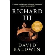 Richard III by Baldwin, David, 9781445648453