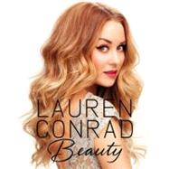 Lauren Conrad Beauty by Conrad, Lauren; Loehnen, Elise, 9780062128454